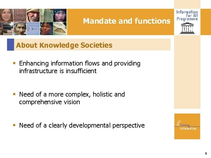 Mandate and functions About Knowledge Societies Enhancing information flows and providing infrastructure is insufficient