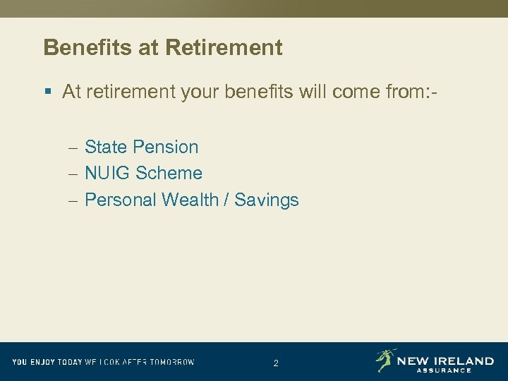 Benefits at Retirement § At retirement your benefits will come from: – State Pension