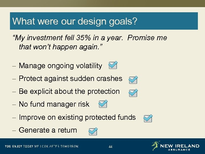 """What were our design goals? """"My investment fell 35% in a year. Promise me"""