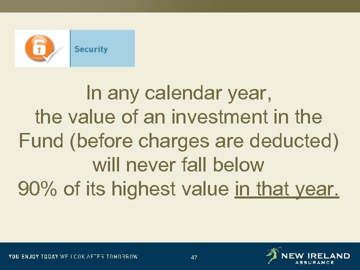 In any calendar year, the value of an investment in the Fund (before charges