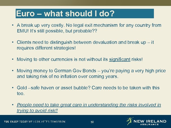 Euro – what should I do? • A break up very costly. No legal