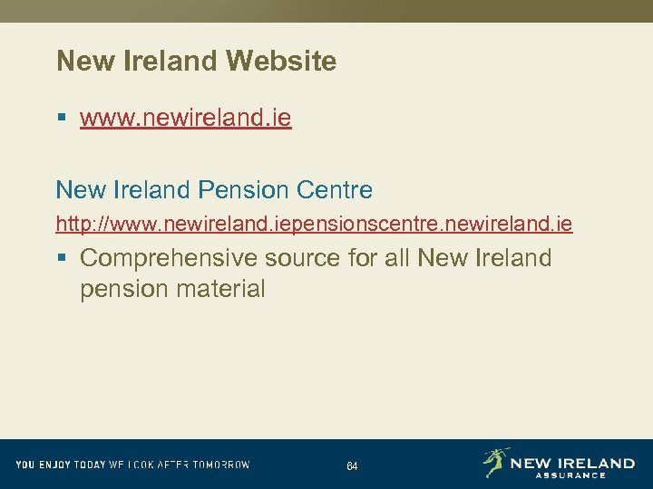New Ireland Website § www. newireland. ie New Ireland Pension Centre http: //www. newireland.