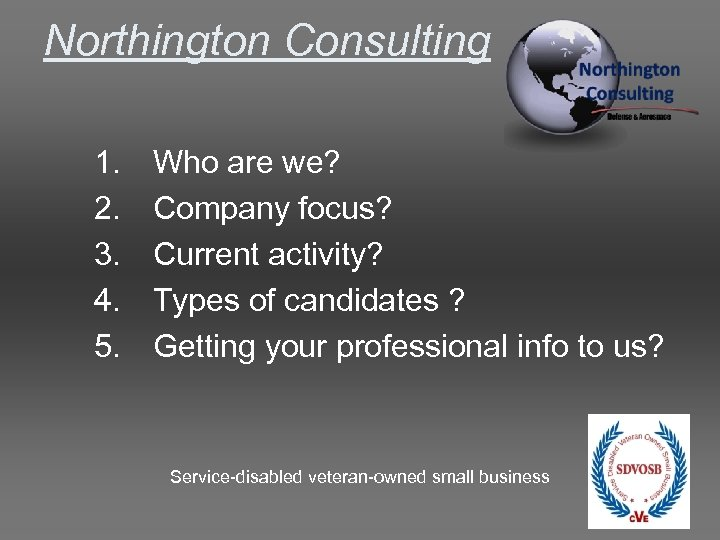 Northington Consulting 1. 2. 3. 4. 5. Who are we? Company focus? Current activity?
