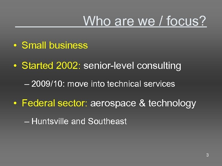 Who are we / focus? • Small business • Started 2002: senior-level consulting