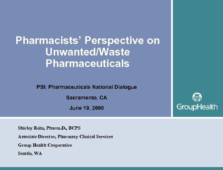 Pharmacists' Perspective on Unwanted/Waste Pharmaceuticals PSI: Pharmaceuticals National Dialogue Sacramento, CA June 19, 2008