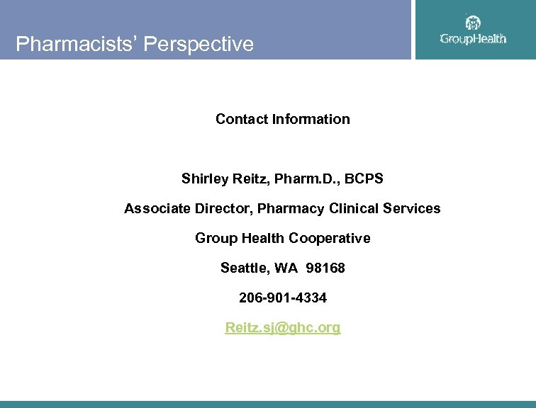 Pharmacists' Perspective Contact Information Shirley Reitz, Pharm. D. , BCPS Associate Director, Pharmacy Clinical
