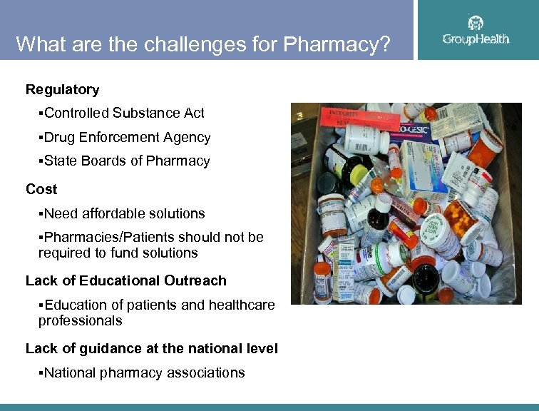 What are the challenges for Pharmacy? Regulatory §Controlled Substance Act §Drug Enforcement Agency §State