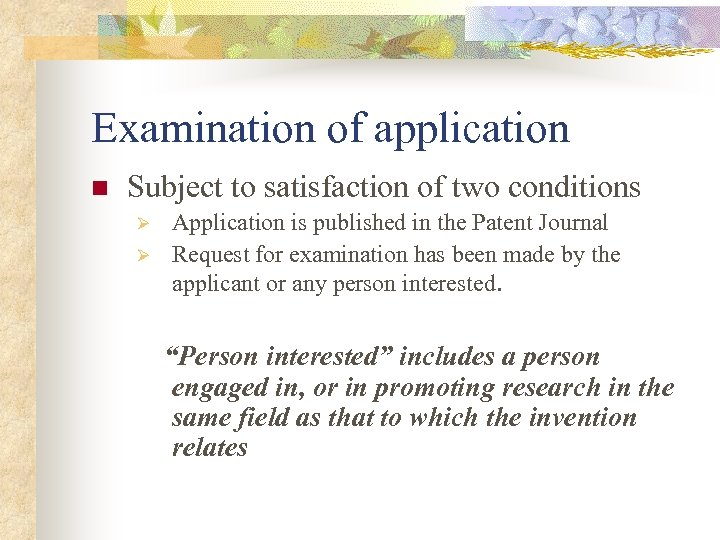 Examination of application n Subject to satisfaction of two conditions Ø Ø Application is