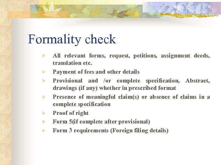 Formality check Ø Ø Ø Ø All relevant forms, request, petitions, assignment deeds, translation