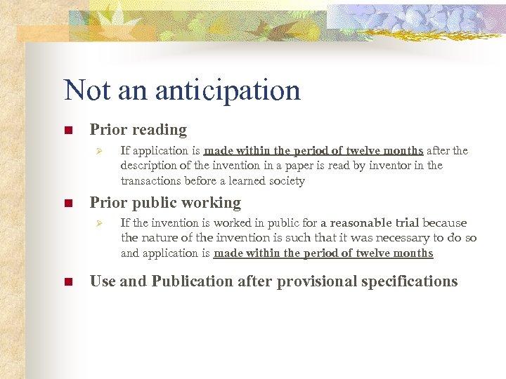 Not an anticipation n Prior reading Ø n Prior public working Ø n If