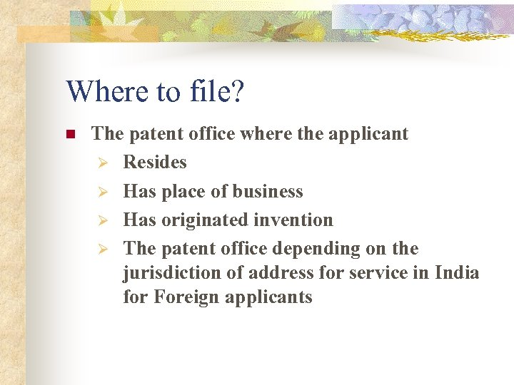 Where to file? n The patent office where the applicant Ø Resides Ø Has