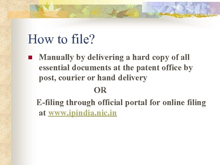 How to file? n Manually by delivering a hard copy of all essential documents