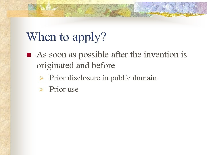 When to apply? n As soon as possible after the invention is originated and