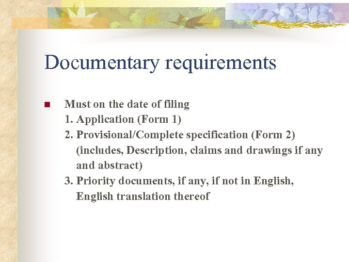 Documentary requirements n Must on the date of filing 1. Application (Form 1) 2.