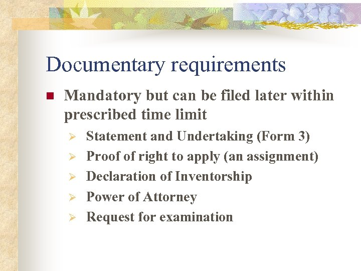 Documentary requirements n Mandatory but can be filed later within prescribed time limit Ø