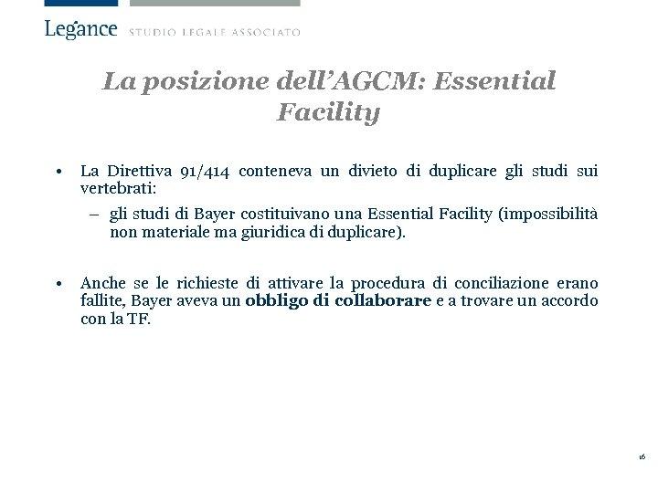 La posizione dell'AGCM: Essential Facility • La Direttiva 91/414 conteneva un divieto di duplicare