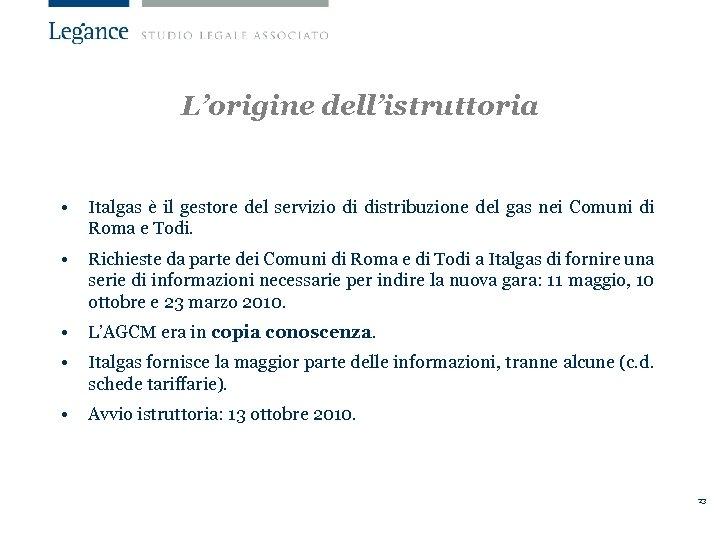 L'origine dell'istruttoria • Italgas è il gestore del servizio di distribuzione del gas nei