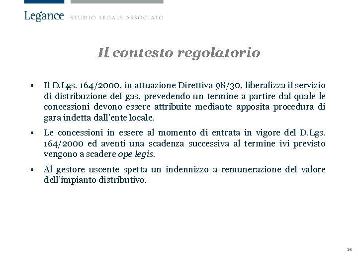 Il contesto regolatorio • Il D. Lgs. 164/2000, in attuazione Direttiva 98/30, liberalizza il