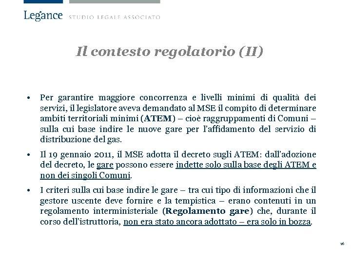 Il contesto regolatorio (II) • Per garantire maggiore concorrenza e livelli minimi di qualità