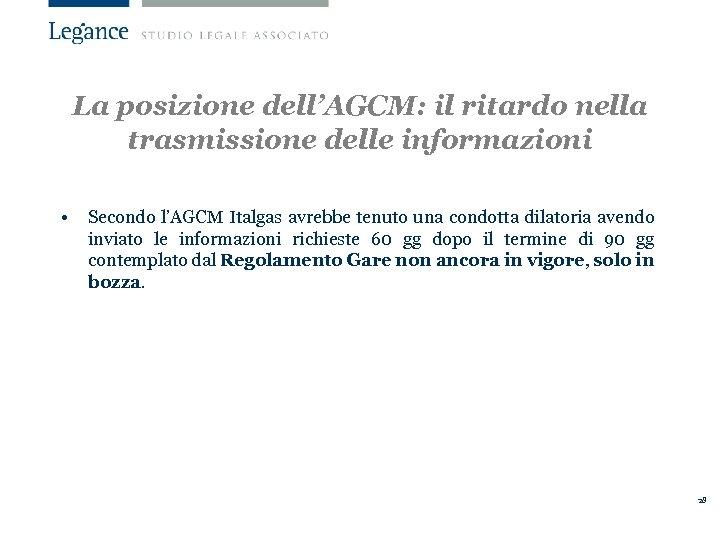 La posizione dell'AGCM: il ritardo nella trasmissione delle informazioni • Secondo l'AGCM Italgas avrebbe