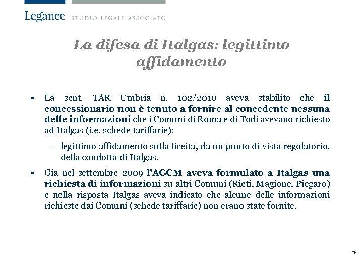 La difesa di Italgas: legittimo affidamento • La sent. TAR Umbria n. 102/2010 aveva