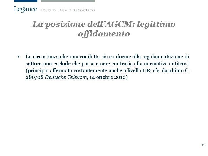 La posizione dell'AGCM: legittimo affidamento • La circostanza che una condotta sia conforme alla