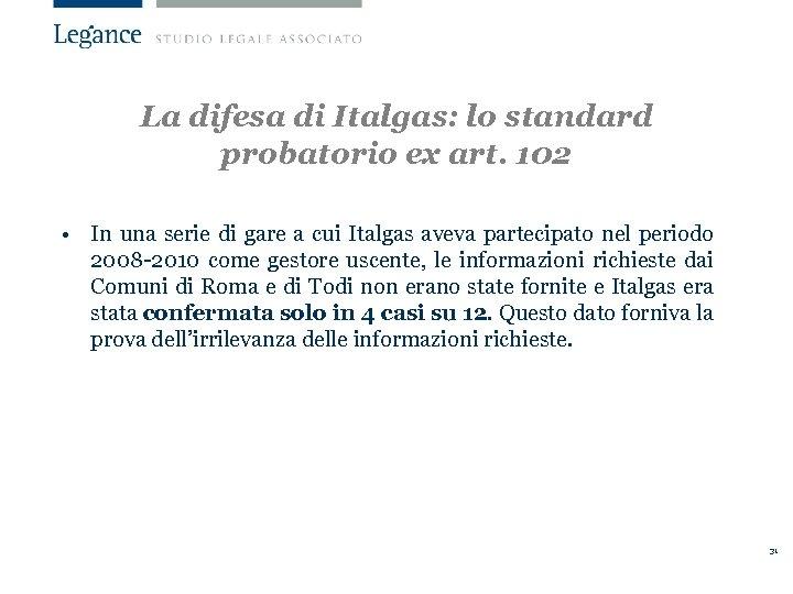 La difesa di Italgas: lo standard probatorio ex art. 102 • In una serie