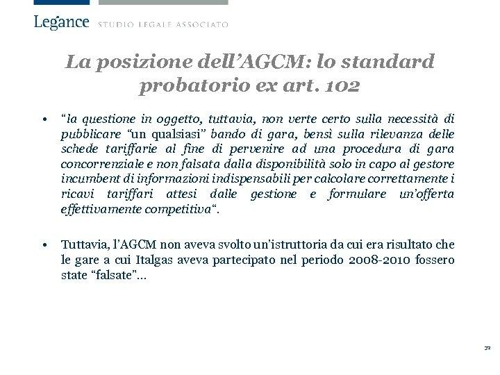 """La posizione dell'AGCM: lo standard probatorio ex art. 102 • """"la questione in oggetto,"""