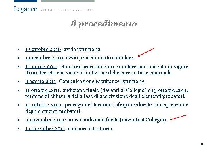 Il procedimento • 13 ottobre 2010: avvio istruttoria. • 1 dicembre 2010: avvio procedimento