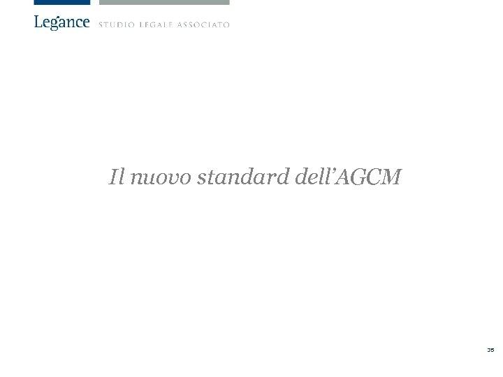 Il nuovo standard dell'AGCM 35