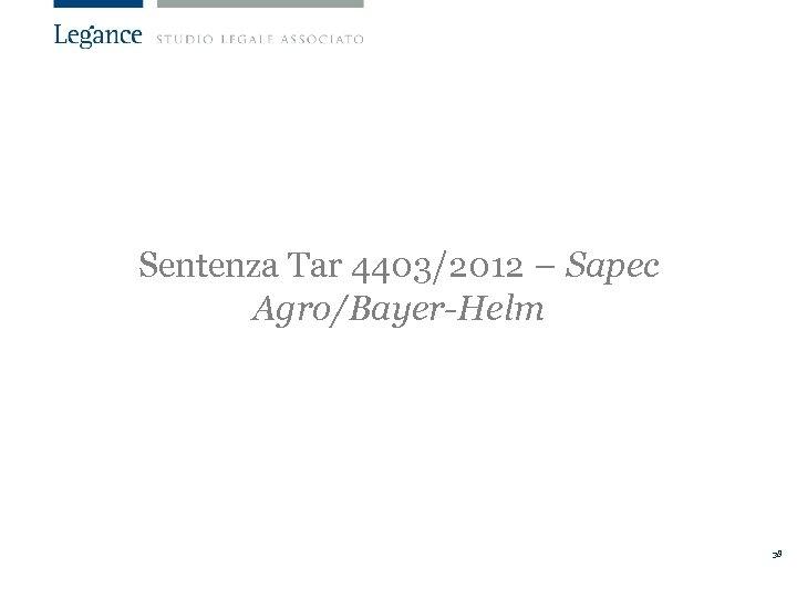 Sentenza Tar 4403/2012 – Sapec Agro/Bayer-Helm 38