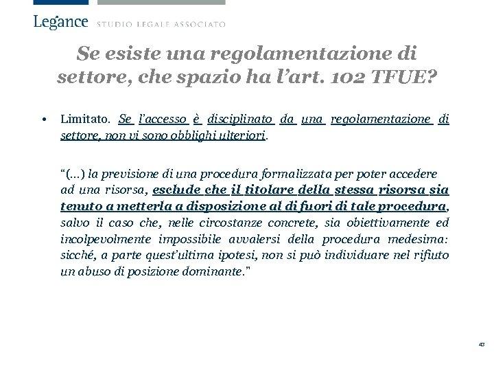 Se esiste una regolamentazione di settore, che spazio ha l'art. 102 TFUE? • Limitato.