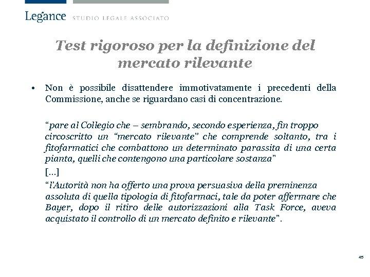 Test rigoroso per la definizione del mercato rilevante • Non è possibile disattendere immotivatamente