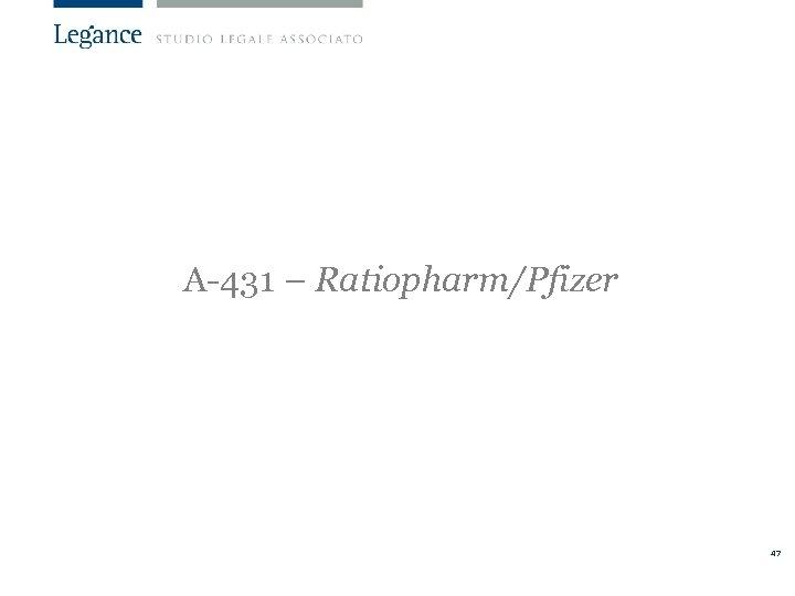 A-431 – Ratiopharm/Pfizer 47