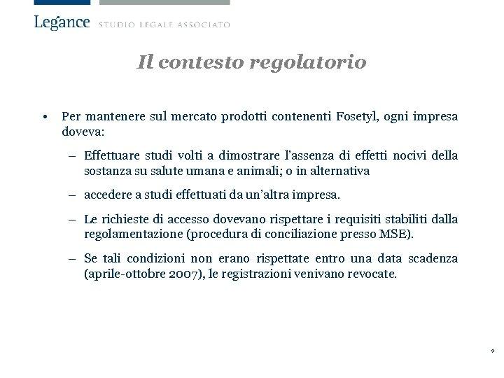 Il contesto regolatorio • Per mantenere sul mercato prodotti contenenti Fosetyl, ogni impresa doveva: