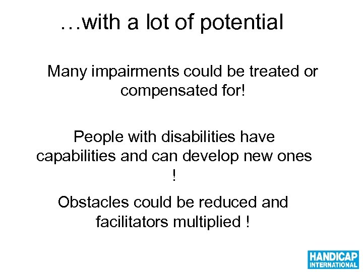 …with a lot of potential Many impairments could be treated or compensated for! People