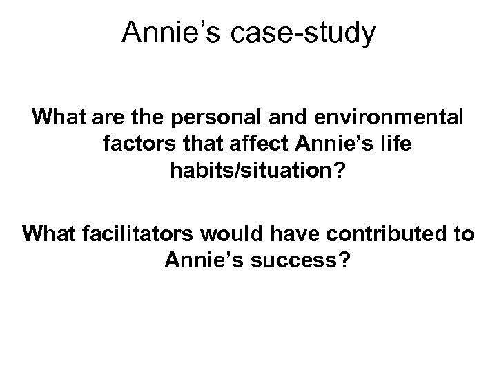 Annie's case-study What are the personal and environmental factors that affect Annie's life habits/situation?