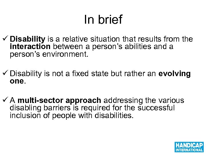 In brief ü Disability is a relative situation that results from the interaction between