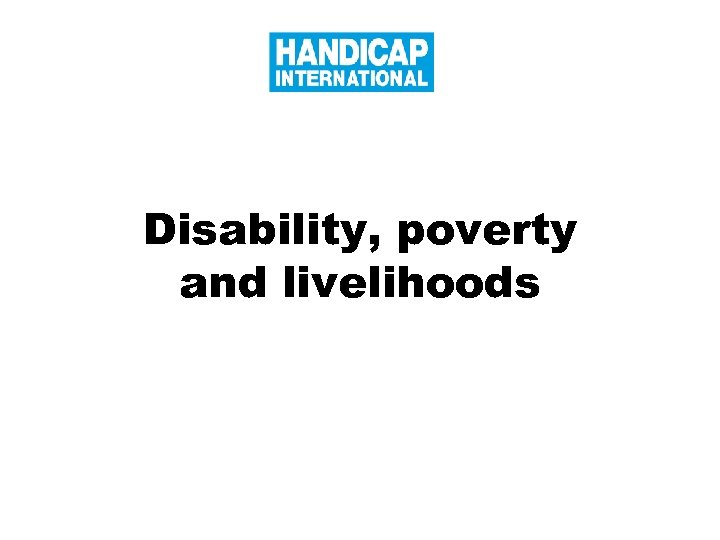Disability, poverty and livelihoods