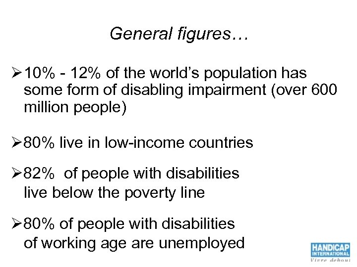 General figures… Ø 10% - 12% of the world's population has some form of