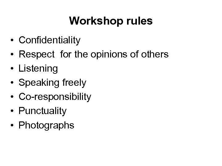 Workshop rules • • Confidentiality Respect for the opinions of others Listening Speaking freely