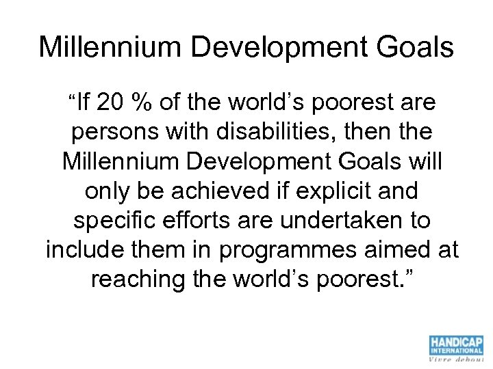 "Millennium Development Goals ""If 20 % of the world's poorest are persons with disabilities,"