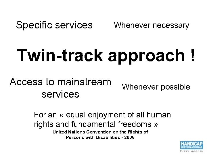 Specific services Whenever necessary Twin-track approach ! Access to mainstream services Whenever possible For