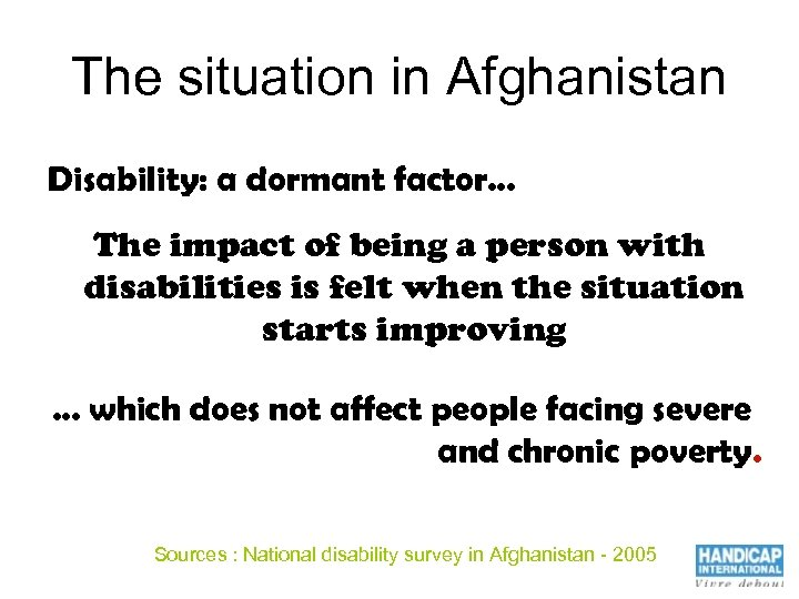 The situation in Afghanistan Disability: a dormant factor… The impact of being a person