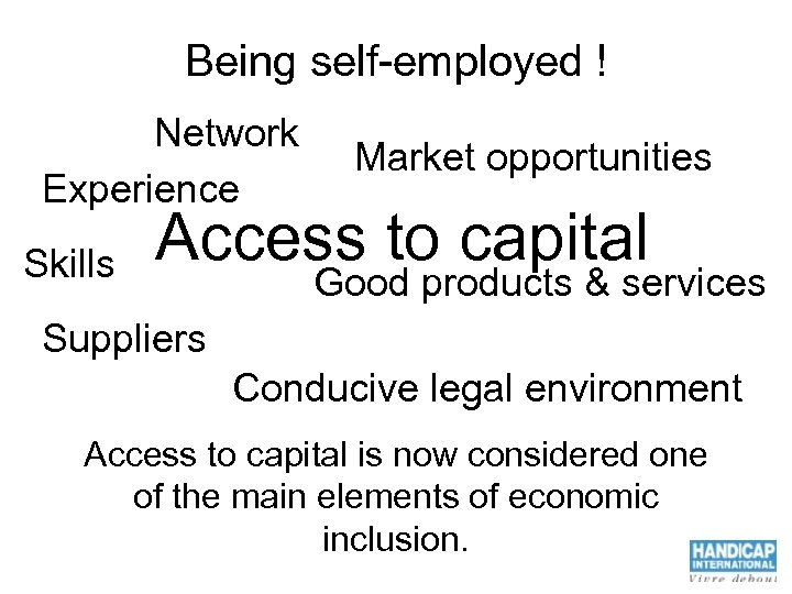 Being self-employed ! Network Experience Skills Market opportunities Access to capital Good products &