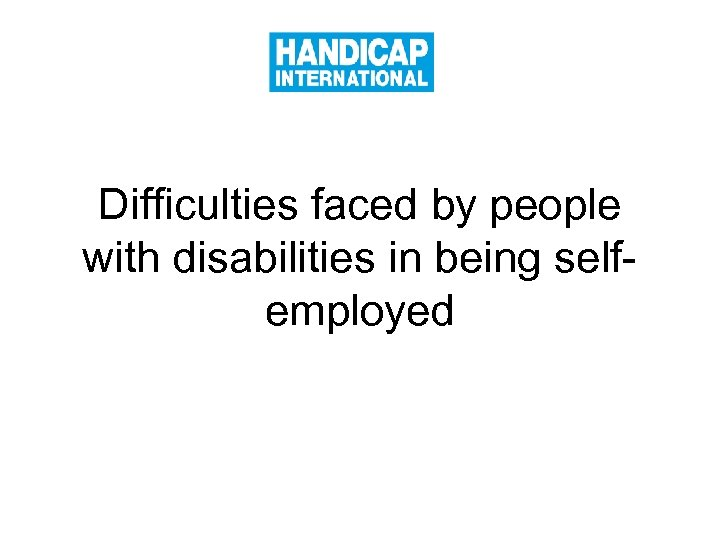 Difficulties faced by people with disabilities in being selfemployed