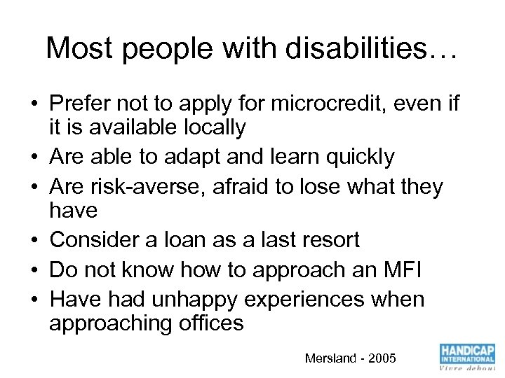 Most people with disabilities… • Prefer not to apply for microcredit, even if it