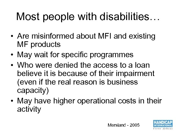 Most people with disabilities… • Are misinformed about MFI and existing MF products •