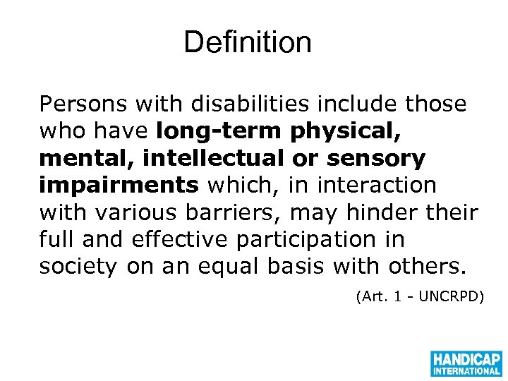 Definition Persons with disabilities include those who have long-term physical, mental, intellectual or sensory