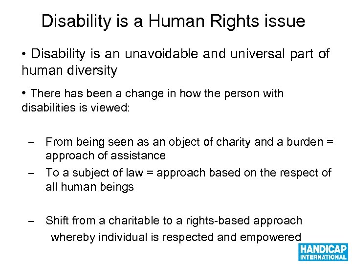 Disability is a Human Rights issue • Disability is an unavoidable and universal part